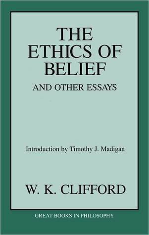 Ethics of Belief and Other Essays, The (Great Books in Philosophy)  by  William Kingdon Clifford