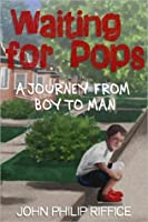 Waiting for Pops: A Journey from Boy to Man