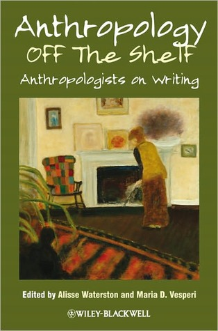 Anthropology Off the Shelf: Anthropologists on Writing  by  Alisse Waterston