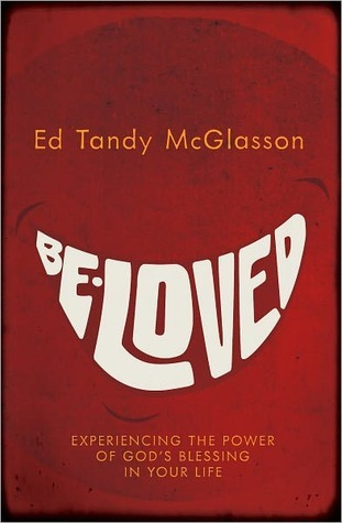 Be Loved!: Experiencing the Power of Gods Blessing in Your Life Ed Tandy Mcglasson