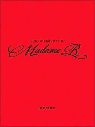 The Notebooks of Madame B: Desire  by  Penguin Putnam