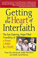 Getting to the Heart of Interfaith: The Eye-Opening, Hope-Filled Friendship of a Rabbi, a Pastor and a Sheikh