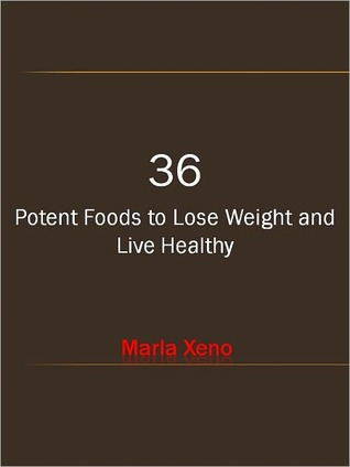 36 Potent Foods to Lose Weight and Live Healthy Marla Xeno