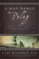 A Man Named Peleg: ''for in His Days Was the Earth Divided'' Genesis 10:25