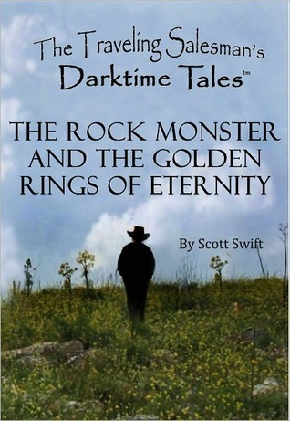 The Rock Monster and the Golden Rings of Eternity - A Traveling Salesmans Darktime Tale  by  Scott Swift