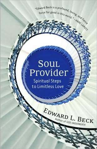 Soul Provider: Spiritual Steps to Limitless Love  by  Edward L. Beck