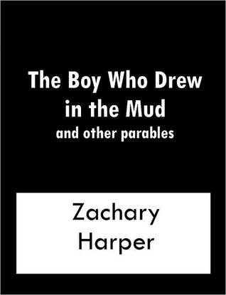 The Boy Who Drew In The Mud and other parables Zachary Harper
