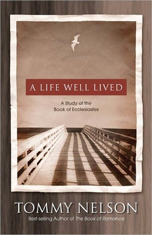 A Life Well Lived: A Study of the Book of Ecclesiastes Tommy Nelson