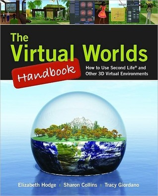 The Virtual Worlds: How to Use Second Life and Other 3D Virtual Environments  by  Elizabeth Hodge