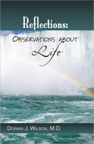 Reflections: Observations about Life  by  Dorian J. Wilson