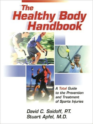 The Healthy Body Handbook: A Total Guide to the Prevention and Treatment of Sports Injuries David Saidoff