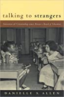 Talking to Strangers: Anxieties of Citizenship Since Brown V. Board of Education