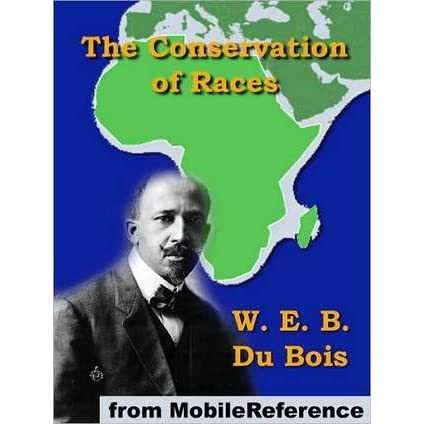 """conservation of races Read """"the conservation of races"""" by w e b du bois online on bookmate ."""