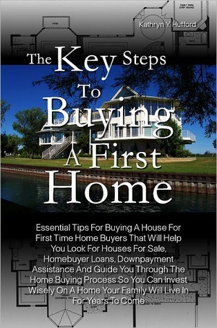 The Key Steps To Buying A First Home: Essential Tips For Buying A House For First Time Home Buyers That Will Help You Look For Houses For Sale, Homebuyer Loans, Downpayment Assistance And Guide You Through The Home Buying Process So You Can Invest Wisely  by  Erika K. Breer