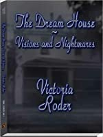 The Dream House: Visions and Nightmares