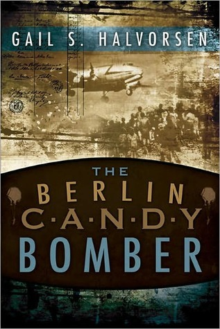 The Berlin Candy Bomber  by  Gail S. Halvorsen