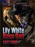 Lily White Rose Red: Grey Randall: Private Dick Casefile #1