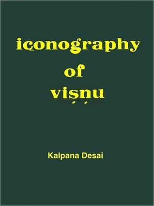 Iconography Of Visnu (In Northern India, Upto The Mediaeval Period)  by  Kalpana S. Desai