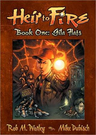 Heir to Fire: Gila Flats Rob M. Worley