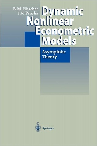 Dynamic Nonlinear Econometric Models: Asymptotic Theory Benedikt M. Potscher