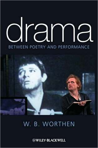 Drama: Between Poetry and Performance W.B. Worthen