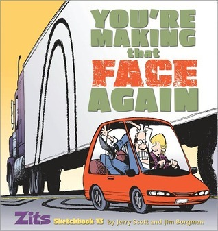 Youre Making That Face Again: Zits Sketchbook No. 13  by  Jerry Scott
