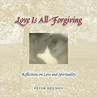 Love Is All Forgiving: Reflections on Love and Spirituality