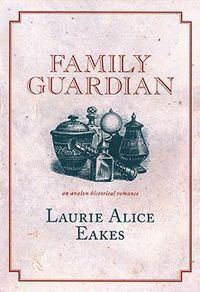 Family Guardian  by  Laurie Alice Eakes