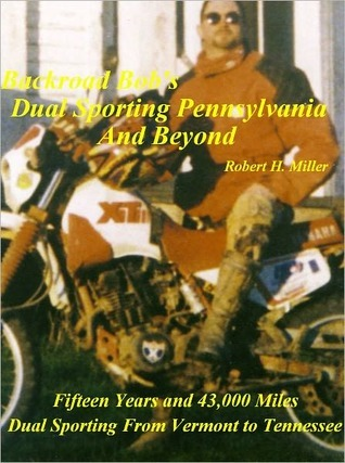 Motorcycle Dual Sporting (Vol. 1) Dual Sporting Pennsylvania and Beyond - 43.000 Miles Dual Sporting From Vermont to Tennessee  by  Robert H. Miller