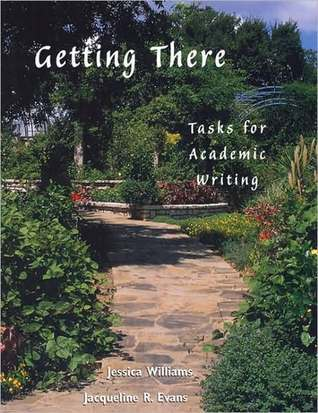 Getting There: Tasks for Academic Writing  by  Jessica Williams