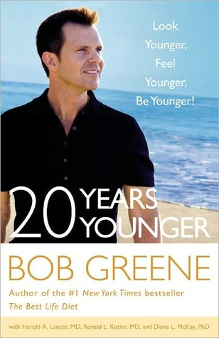 20 Years Younger: Look Younger, Feel Younger, Be Younger! Bob Greene