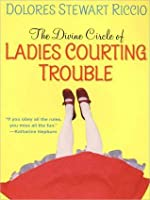 The Divine Circle of Ladies Courting Trouble (A Cass Shipton Mystery #4)