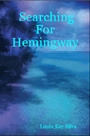 Searching For Hemingway  by  Linda Kay Silva