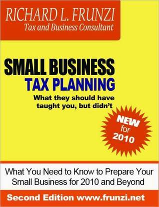 Small Business Tax Planning ... what they should have taught you, but didnt  by  Richard Frunzi