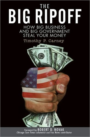 The Big Ripoff: How Big Business and Big Government Steal Your Money Timothy P. Carney