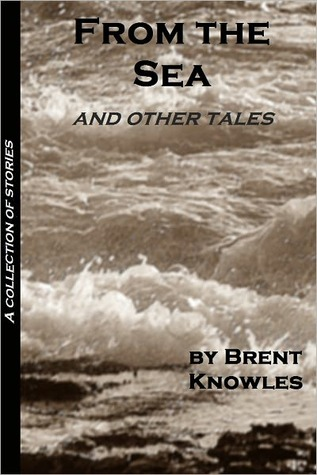 From the Sea and Other Tales Brent Knowles