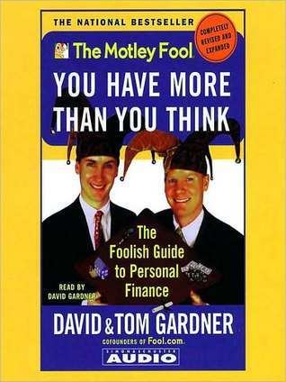 Motley Fool You have More Than You Think: The Foolish Guide to Personal Finance  by  David   Gardner