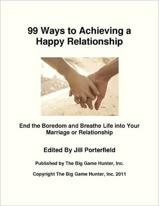 99 Ways to Achieving a Happy Relationship: End the Boredom and Breathe Life into Your Marriage or Relationship Jill Porterfield