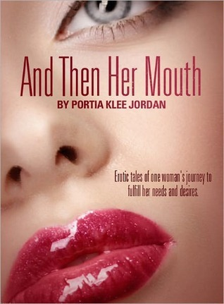 And Then Her Mouth  by  Portia Jordan