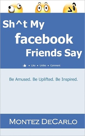 Sh Degreest My Facebook Friends Say  by  Montez DeCarlo