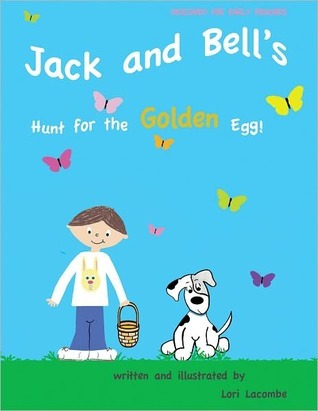 Jack and Bells hunt for the golden egg (Easter) Jack and Bells Beginning Reader Series 6 books!  by  Lori Lacombe