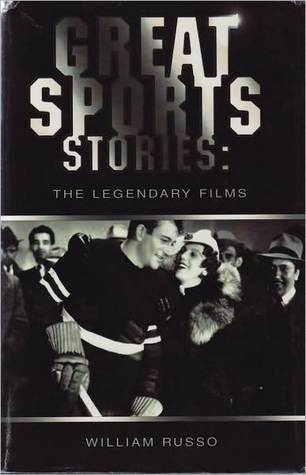 Great Sports Stories: The Legendary Films  by  William Russo