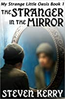 My Strange Little Oasis Book 1: The Stranger in the Mirror