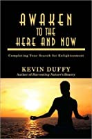 Awaken to the Here and Now: Completing Your Search for Enlightenment
