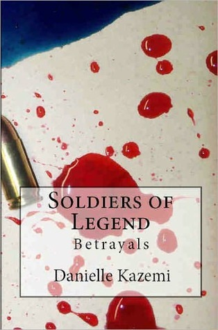Soldiers of Legend: Betrayals  by  Danielle Kazemi