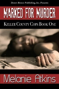 Marked for Murder (Keller County Cops, #1) Melanie Atkins