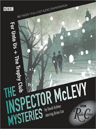 For Unto Us & The Trophy Club: The Inspector McLevy Mysteries  by  David Ashton