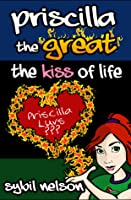 Priscilla the Great: The Kiss of Life (Priscilla the Great #2)