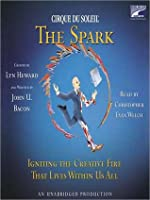 CIRQUE DU SOLEIL® The Spark: Igniting the Creative Fire That Lives Within Us All