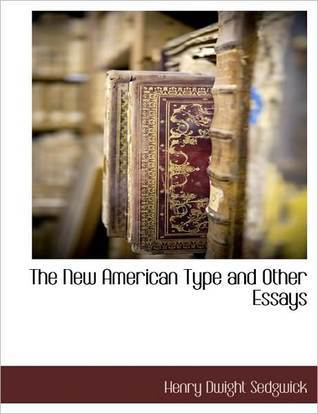 The New American Type and Other Essays  by  Henry Dwight Sedgwick